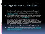 finding the balance plan ahead