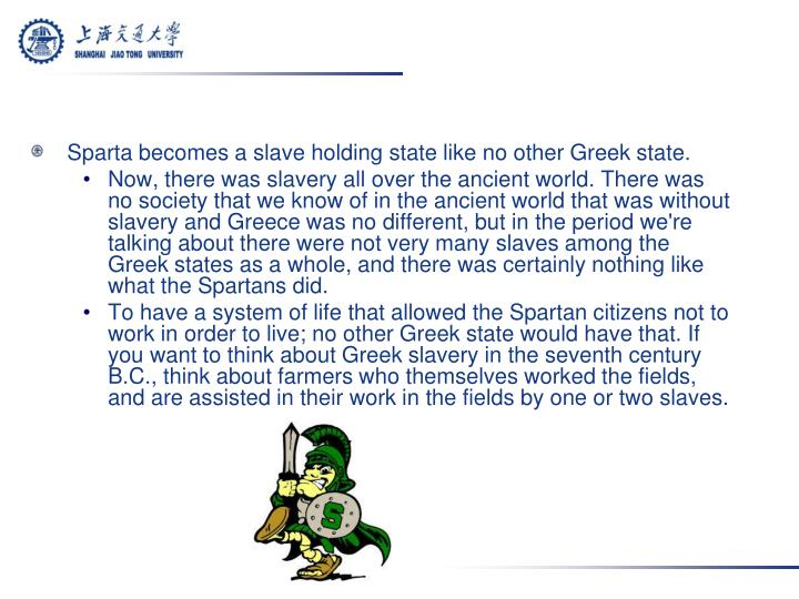 Sparta becomes a slave holding state like no other Greek state.