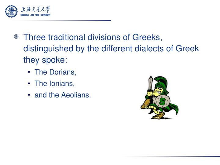 Three traditional divisions of Greeks, distinguished by the different dialects of Greek they spoke: