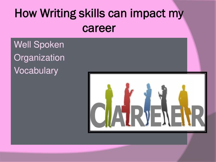 How Writing skills can impact my career