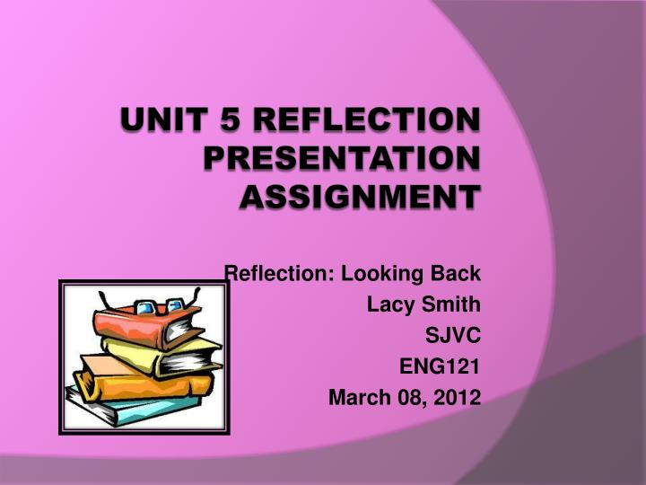 Reflection looking back lacy smith sjvc eng121 march 08 2012
