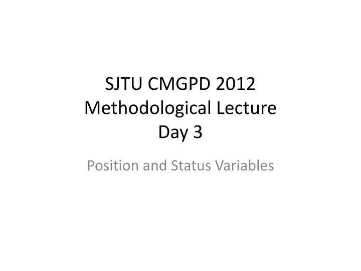 Sjtu cmgpd 2012 methodological lecture day 3