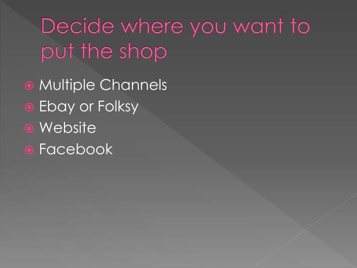 Decide where you want to put the shop