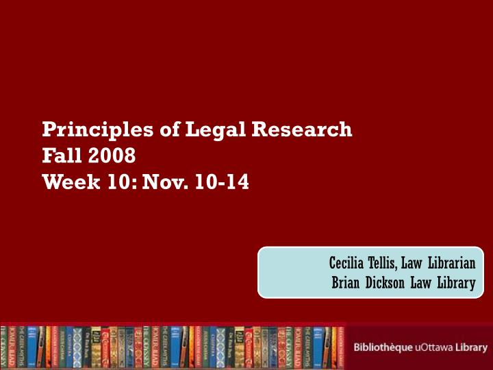 Principles of legal research fall 2008 week 10 nov 10 14
