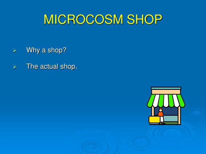 MICROCOSM SHOP