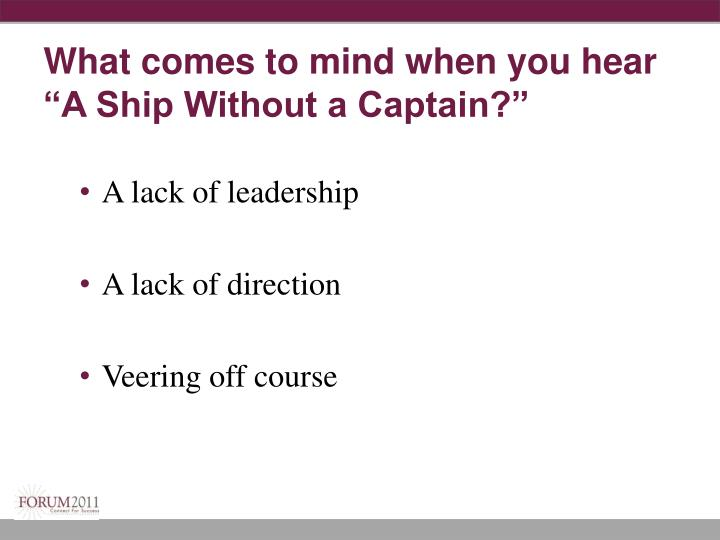 "What comes to mind when you hear ""A Ship Without a Captain?"""