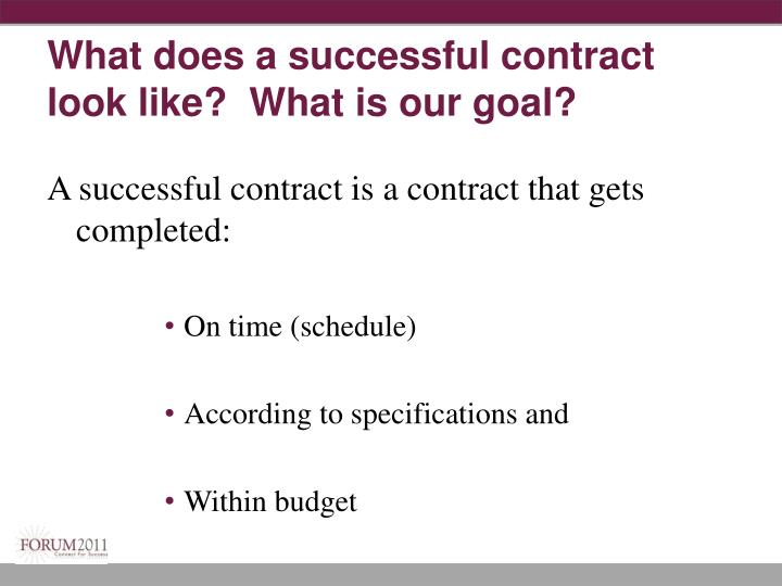 What does a successful contract look like?  What is our goal?