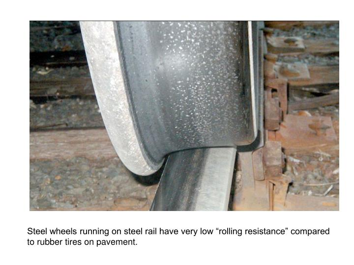 "Steel wheels running on steel rail have very low ""rolling resistance"" compared to rubber tires on pavement."