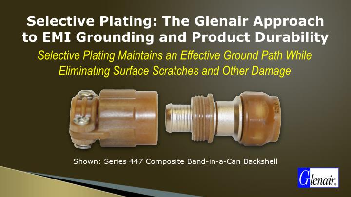 Selective Plating: The Glenair Approach to EMI Grounding and Product Durability