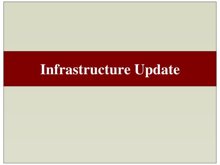 Infrastructure Update