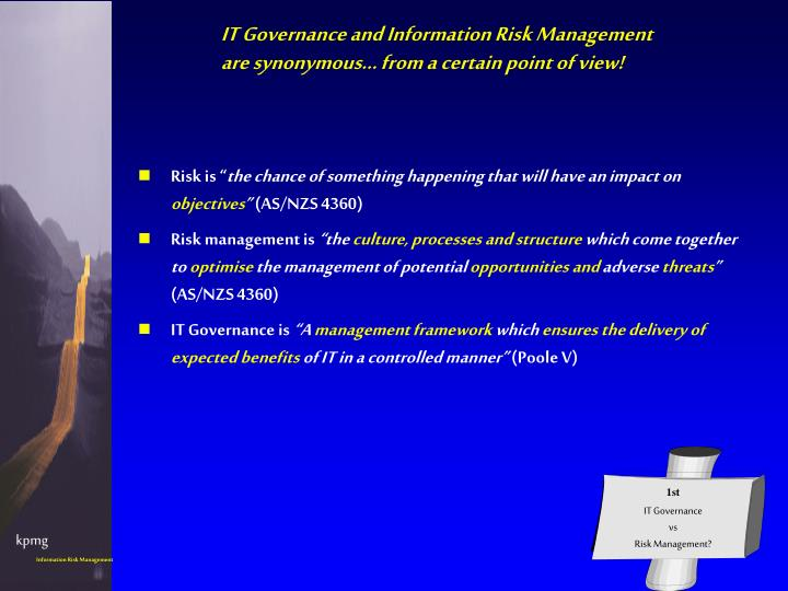 It governance and information risk management are synonymous from a certain point of view