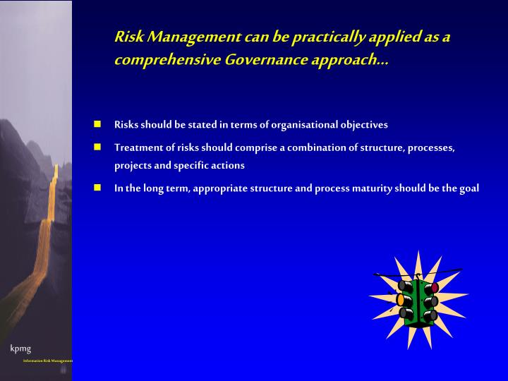 Risk Management can be practically applied as a comprehensive Governance approach…