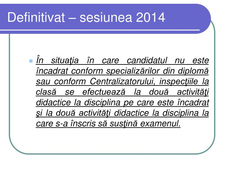 Definitivat – sesiunea 2014