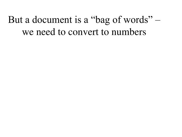 "But a document is a ""bag of words"" – we need to convert to numbers"