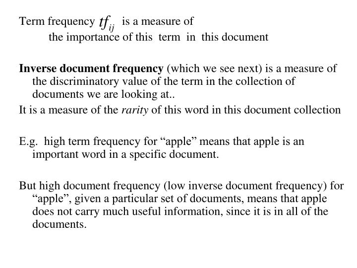 Term frequency         is a measure of