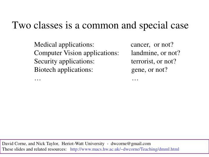 Two classes is a common and special case