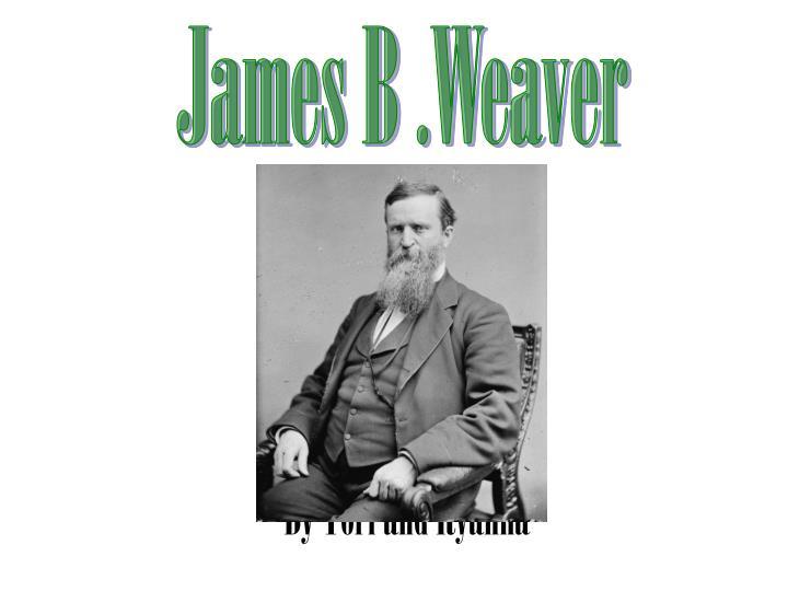 James B .Weaver