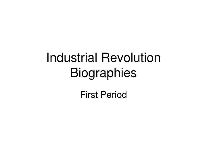 Industrial revolution biographies