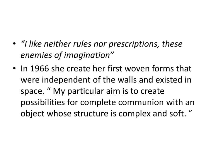 """""""I like neither rules nor prescriptions, these enemies of imagination"""""""