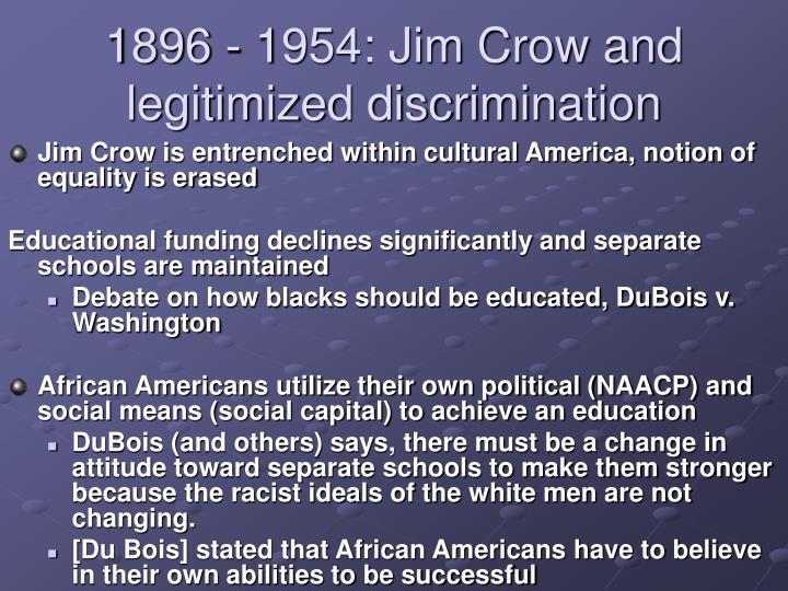 1896 - 1954: Jim Crow and legitimized discrimination