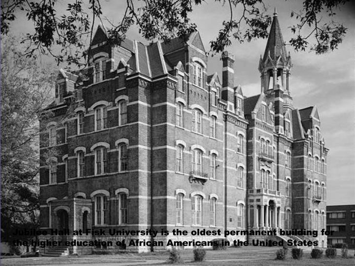 Jubilee Hall at Fisk University is the oldest permanent building for the higher education of African...