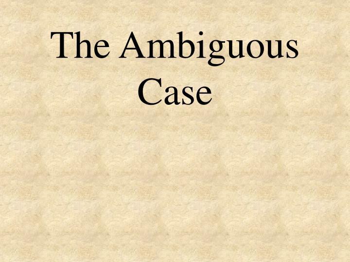 The Ambiguous Case