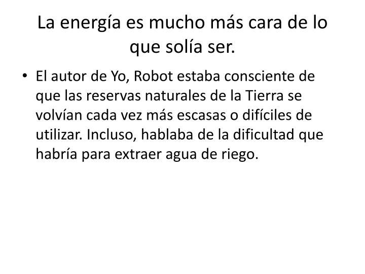 La energía es mucho más cara de lo que solía ser.