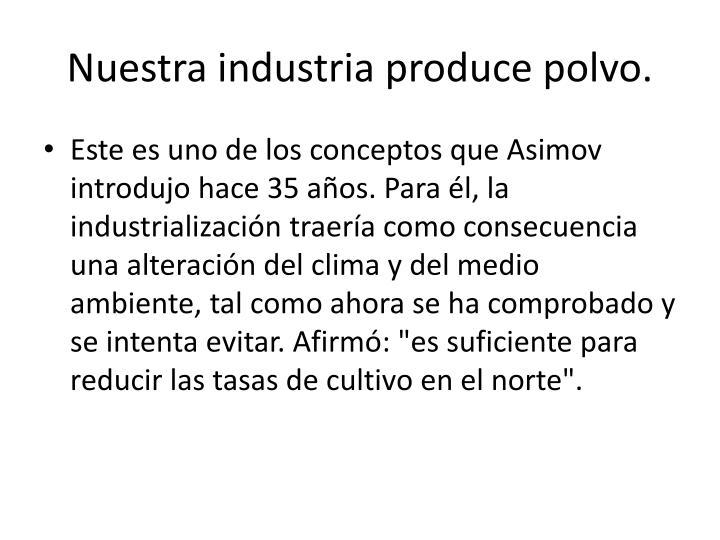 Nuestra industria produce polvo.