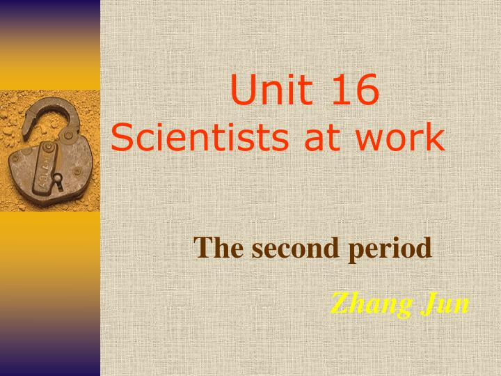 Unit 16 scientists at work