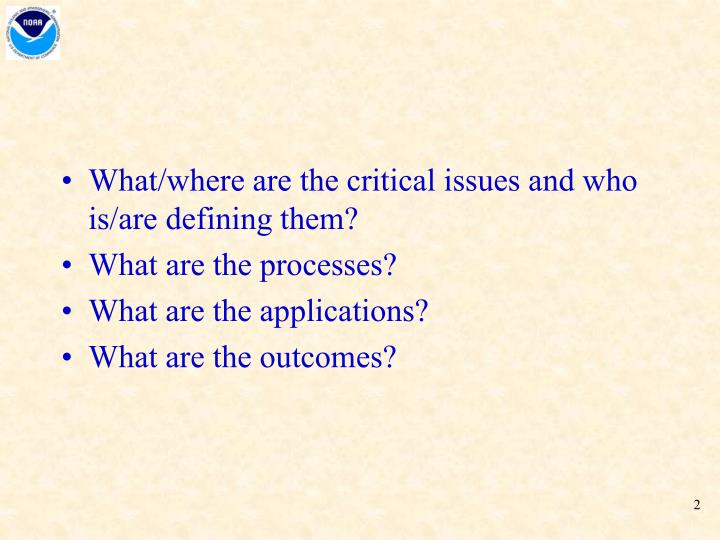 What/where are the critical issues and who is/are defining them?