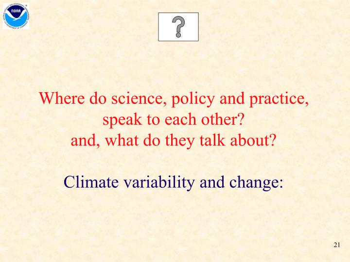 Where do science, policy and practice, speak to each other?