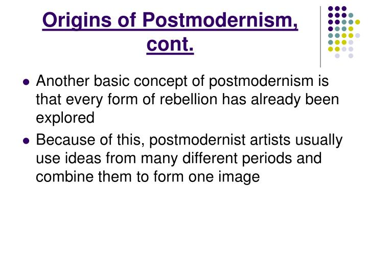 Origins of Postmodernism, cont.