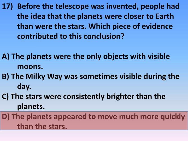 Before the telescope was invented, people had the idea that the planets were closer to Earth than were the stars. Which piece of evidence contributed to this conclusion?