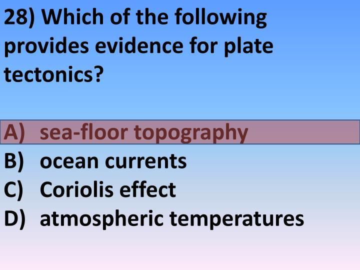 28) Which of the following provides evidence for plate tectonics?