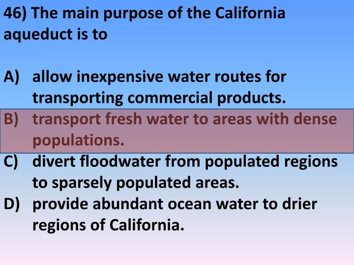 46) The main purpose of the California aqueduct is to