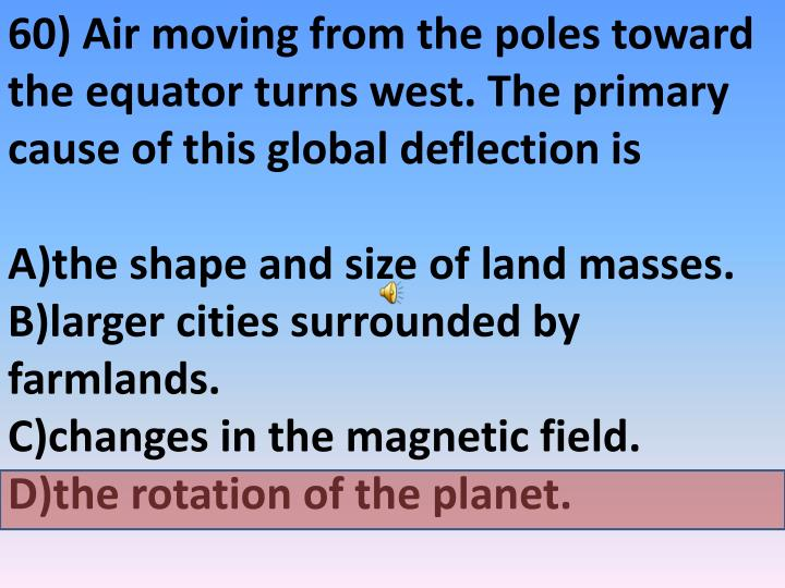 60) Air moving from the poles toward the equator turns west. The primary cause of this global deflection is