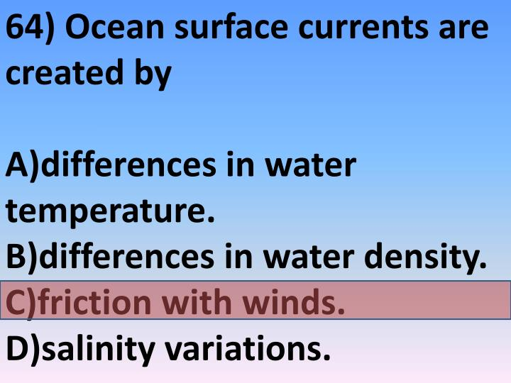 64) Ocean surface currents are created by