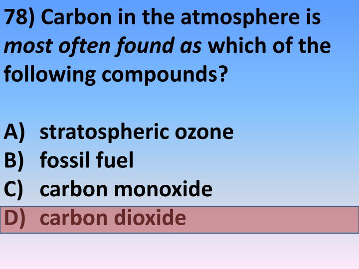 78) Carbon in the atmosphere is