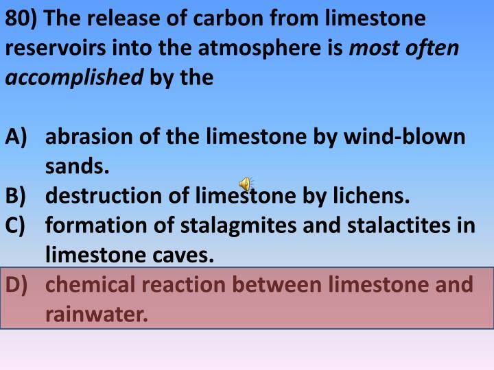80) The release of carbon from limestone reservoirs into the atmosphere is
