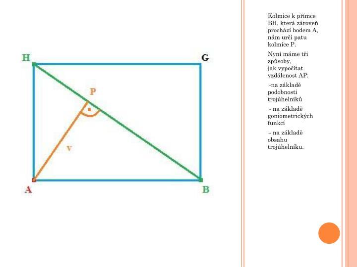 Kolmice k přímce BH, která zároveň prochází bodem A, nám určí patu kolmice P.