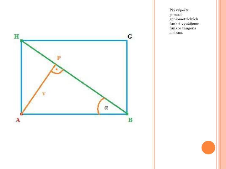 Při výpočtu pomocí goniometrických funkcí využijeme funkce tangens