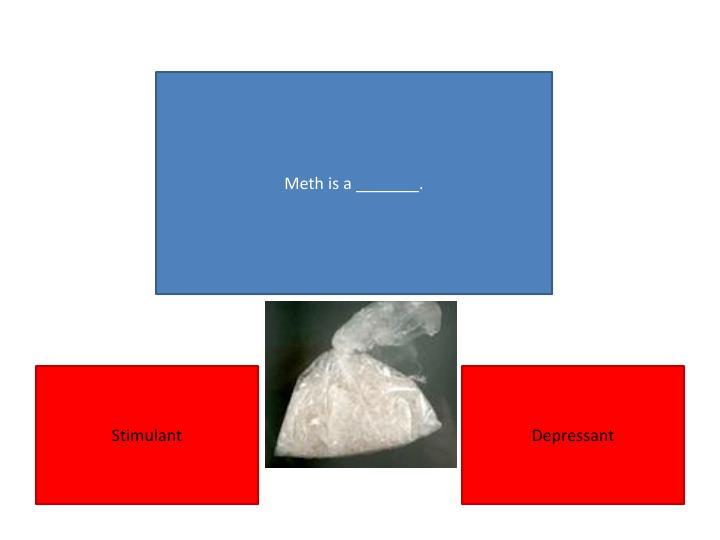 Meth is a _______.