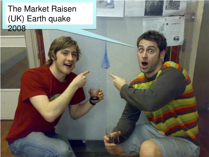 The Market Raisen (UK) Earth quake 2008