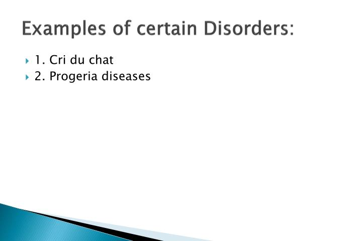 Examples of certain Disorders: