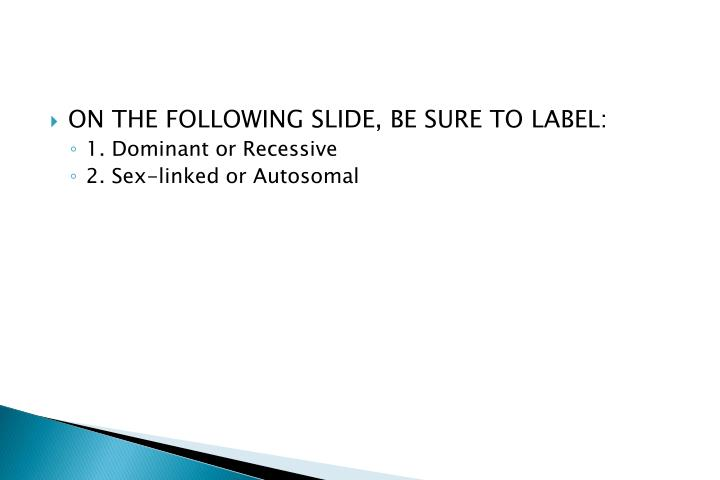 ON THE FOLLOWING SLIDE, BE SURE TO LABEL: