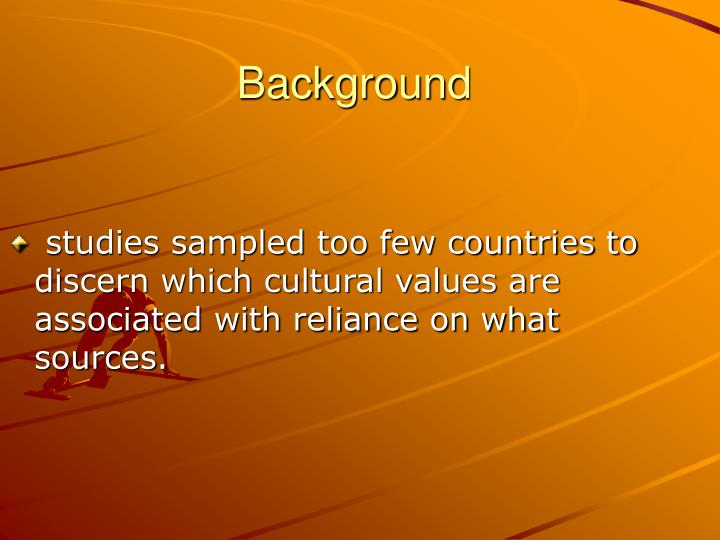 studies sampled too few countries to discern which cultural values are associated with reliance on what sources.