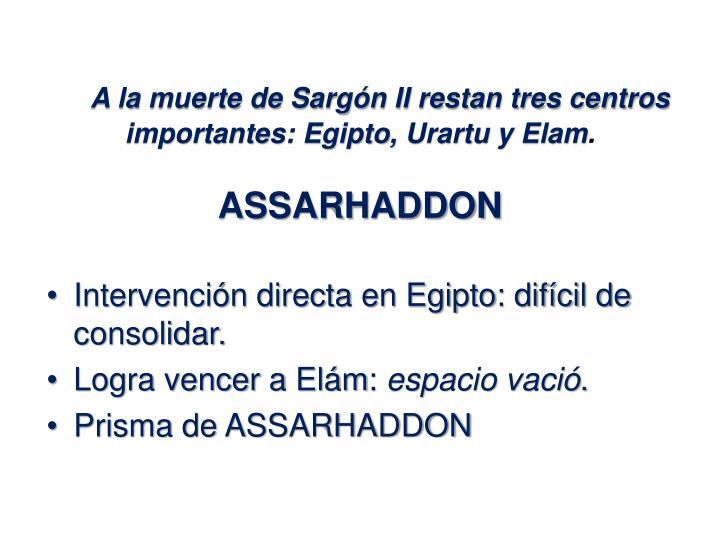 A la muerte de Sargón II restan tres centros importantes: Egipto,
