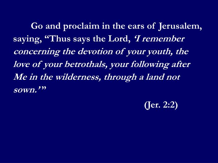 "Go and proclaim in the ears of Jerusalem, saying, ""Thus says the Lord,"