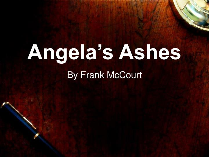 analyzing the themes in angelas ashes by frank mccourt The unit of analysis of this study is novel angela's ashes by frank mccourt,  published by scribner in 1996 6 place and time of research this study will be .