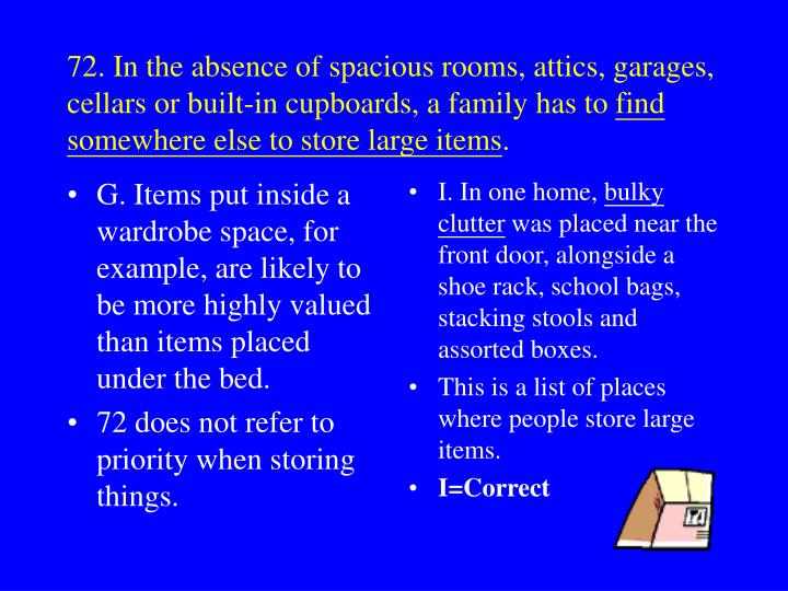 G. Items put inside a wardrobe space, for example, are likely to be more highly valued than items placed under the bed.